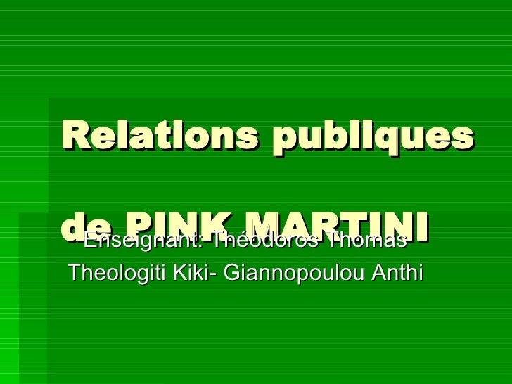 Relations publiques  de PINK MARTINI Enseignant: Théodoros Thomas Theologiti Kiki- Giannopoulou Anthi