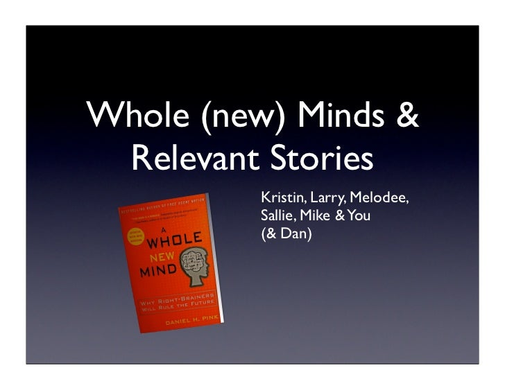 Whole (new) Minds &  Relevant Stories          Kristin, Larry, Melodee,          Sallie, Mike & You          (& Dan)