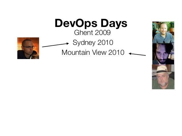 DevOps Days Ghent 2009 Sydney 2010 Mountain View 2010