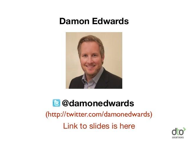 @damonedwards Damon Edwards Link to slides is here (http://twitter.com/damonedwards)