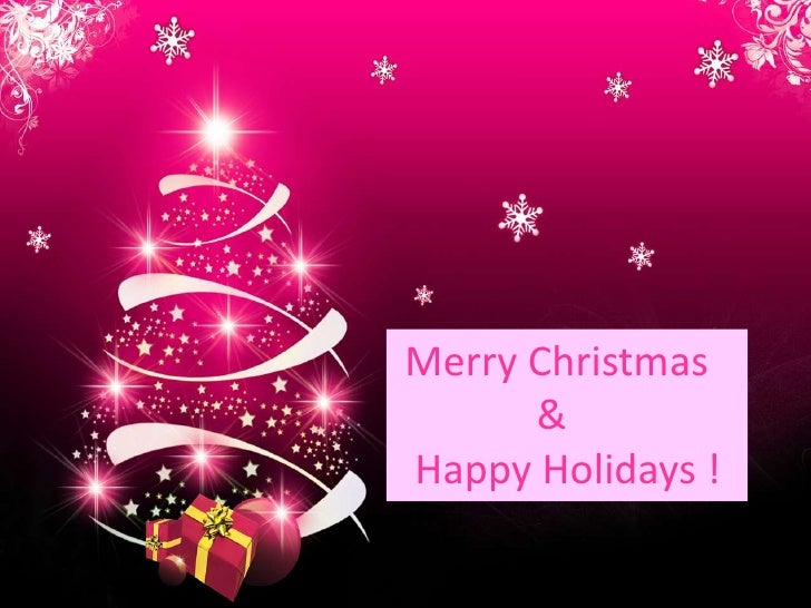 Merry Christmas <br />              &<br />  Happy Holidays !<br />