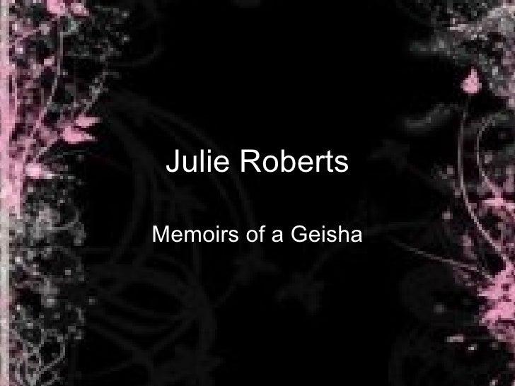 Julie Roberts Memoirs of a Geisha