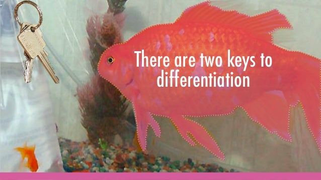 There are two keys to differentiation