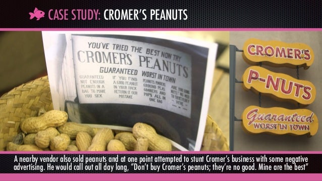 CASE STUDY: CROMER'S PEANUTS A nearby vendor also sold peanuts and at one point attempted to stunt Cromer's business with ...