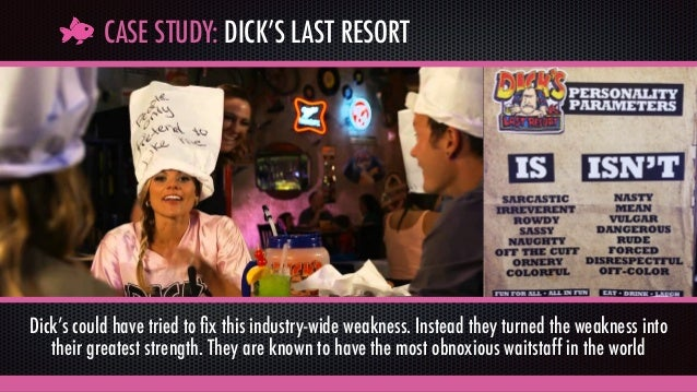 CASE STUDY: DICK'S LAST RESORT Dick's could have tried to fix this industry-wide weakness. Instead they turned the weakness...