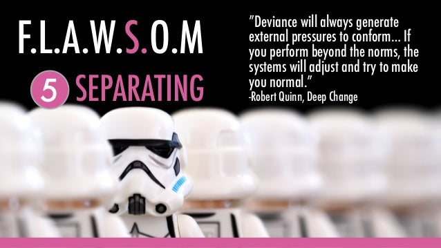 """SEPARATING5 """"Deviance will always generate external pressures to conform… If you perform beyond the norms, the systems wil..."""