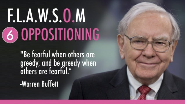 """OPPOSITIONING6 """"Be fearful when others are greedy, and be greedy when others are fearful."""" -Warren Buffett F.L.A.W.S.O.M"""