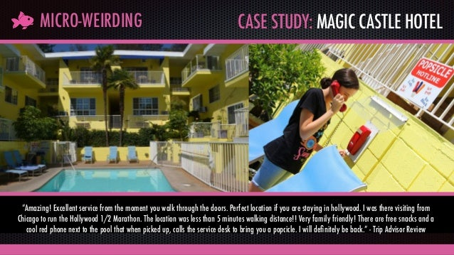"""CASE STUDY: MAGIC CASTLE HOTELMICRO-WEIRDING """"Amazing! Excellent service from the moment you walk through the doors. Perfe..."""