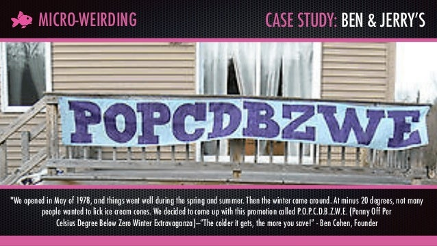 """CASE STUDY: BEN & JERRY'SMICRO-WEIRDING """"We opened in May of 1978, and things went well during the spring and summer. Then..."""