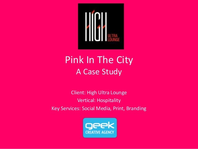 Pink In The City A Case Study Client: High Ultra Lounge Vertical: Hospitality Key Services: Social Media, Print, Branding