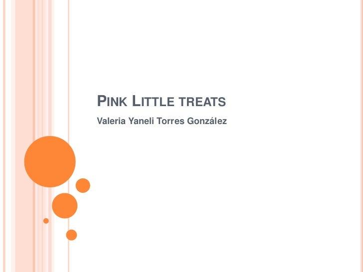 PINK LITTLE TREATSValeria Yaneli Torres González