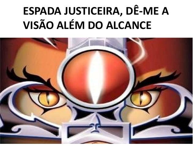 ESPADA JUSTICEIRA, DÊ-ME A VISÃO ALÉM DO ALCANCE