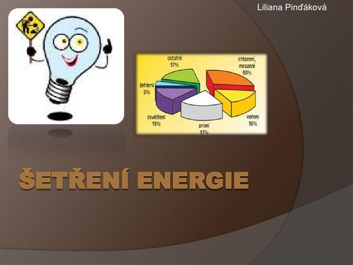 ŠETŘENÍ ENERGIE <br />Liliana Pinďáková<br />