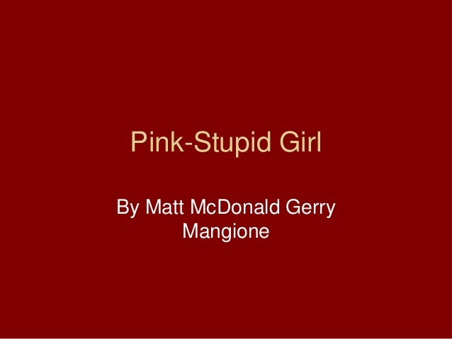 Pink-Stupid Girl By Matt McDonald Gerry Mangione