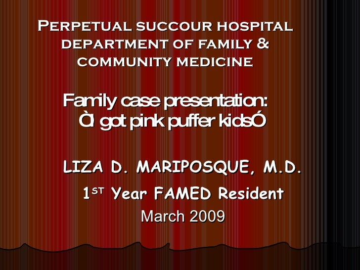 """Perpetual succour hospital department of family & community medicine Family case presentation:  """" I got pink puffer kids"""" ..."""