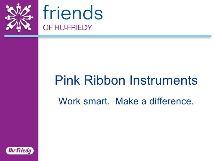 Work smart.  Make a difference. Pink Ribbon Instruments