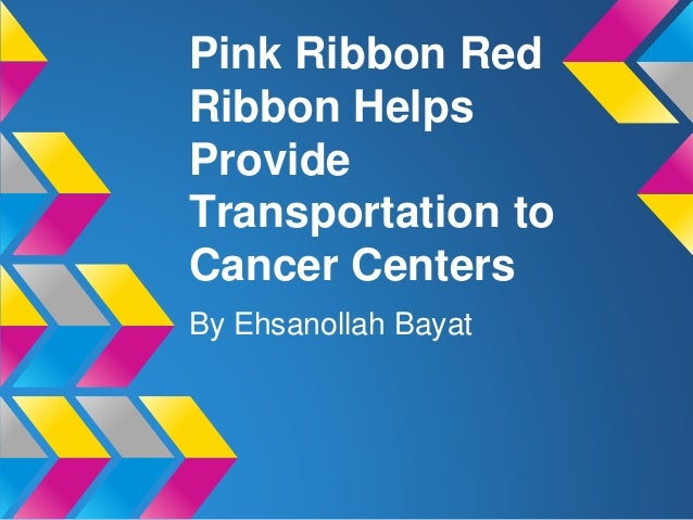 Pink Ribbon Red Ribbon Helps Provide Transportation to Cancer Centers By Ehsanollah Bayat