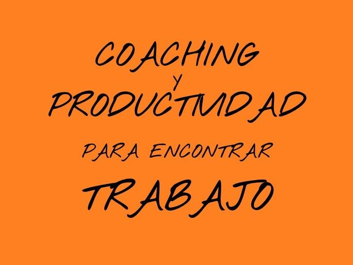 COACHING       YPRODUCTIVIDAD PARA ENCONTRAR TRABAJO
