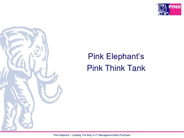 Pink Elephant's Pink Think Tank  Pink Elephant – Leading The Way In IT Management Best Practices