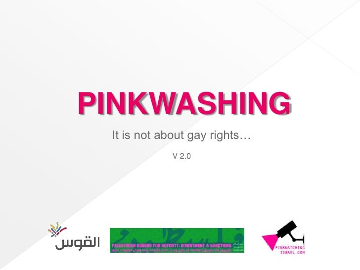 PINKWASHING It is not about gay rights…            V 2.0