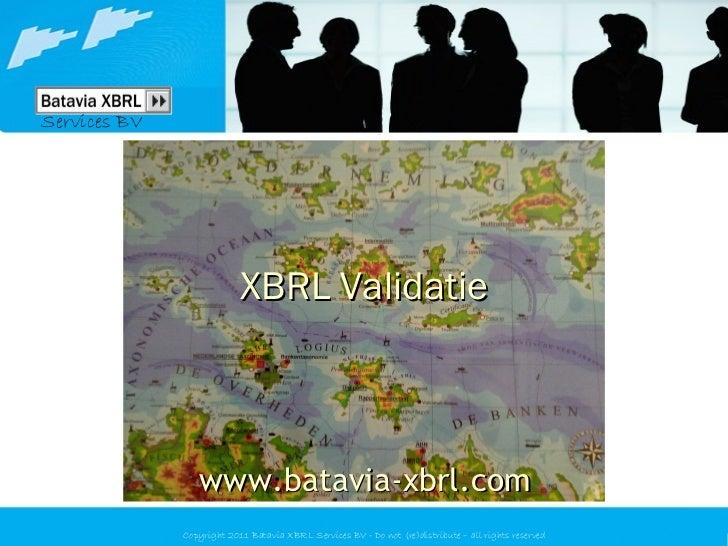 <ul>XBRL Validatie </ul><ul>www.batavia-xbrl.com </ul><ul>Services BV </ul>