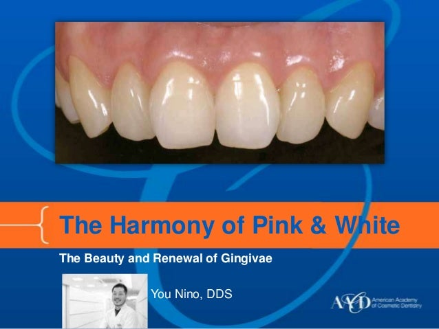 The Harmony of Pink & White The Beauty and Renewal of Gingivae You Nino, DDS
