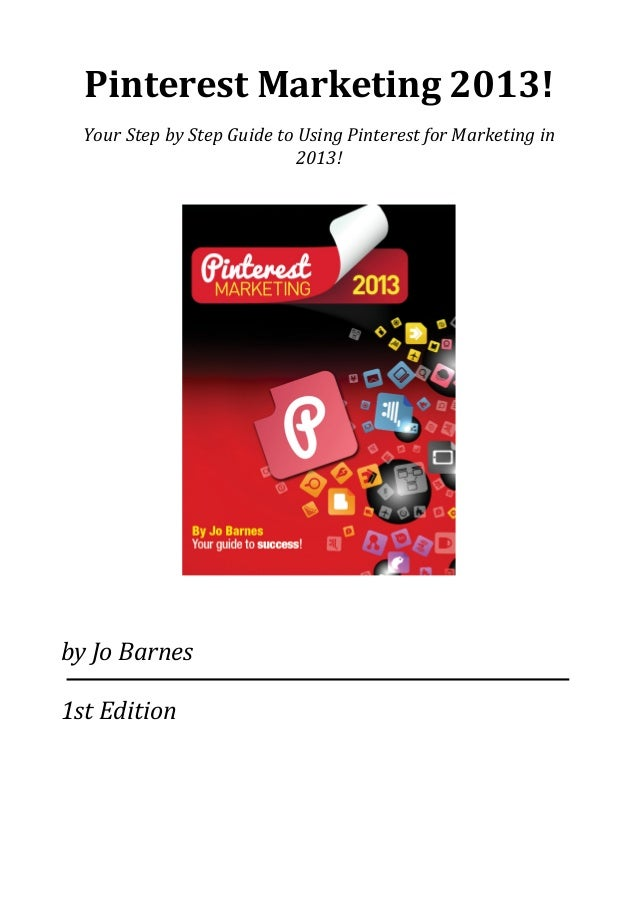 Pinterest Marketing 2013!Your Step by Step Guide to Using Pinterest for Marketing in 2013!by J...
