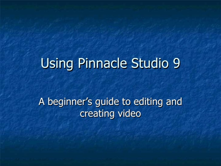 Using Pinnacle Studio 9 A beginner's guide to editing and creating video