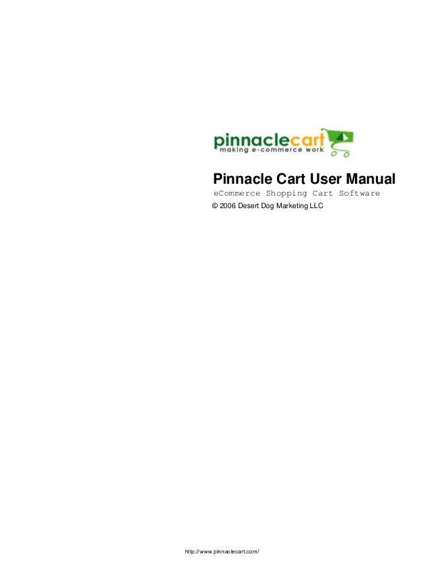 © 2006 Desert Dog Marketing LLCPinnacle Cart User Manualhttp://www.pinnaclecart.com/eCommerce Shopping Cart Software