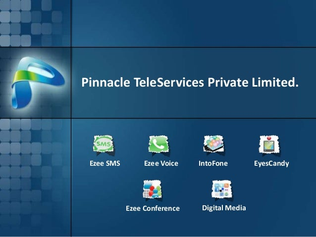 Pinnacle TeleServices Private Limited. Ezee SMS        Ezee Voice   IntoFone        EyesCandy            Ezee Conference  ...