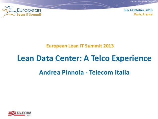 Copyright © Institut Lean France 2012  3 & 4 October, 2013 Paris, France  European Lean IT Summit 2013  Lean Data Center: ...