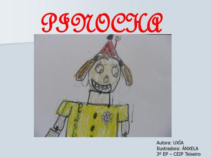 PINOCHA      Autora: UXÍA      Ilustradora: ÁNXELA      3º EP – CEIP Teixeiro