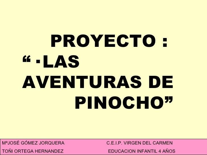 """PROYECTO :  """"· LAS AVENTURAS DE  PINOCHO"""" MªJOSÉ GÓMEZ JORQUERA  C.E.I.P. VIRGEN DEL CARMEN TOÑI ORTEGA HERNANDEZ  EDUCACI..."""