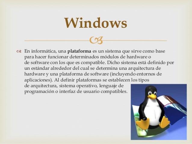 Windows   En informática, una plataforma es un sistema que sirve como base para hacer funcionar determinados módulos de ...