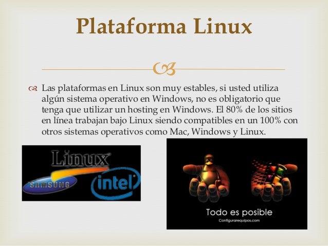 Plataforma Linux    Las plataformas en Linux son muy estables, si usted utiliza algún sistema operativo en Windows, no e...