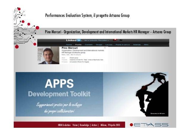 Performances Evaluation System, il progetto Artsana - Pino Mercuri, Organizzazione Sviluppo, HR Manager Mercati Internazionali - Artsana Group, ETAss Workshop Slide 2