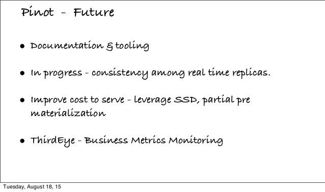 • Documentation & tooling • In progress - consistency among real time replicas. • Improve cost to serve - leverage SSD, pa...