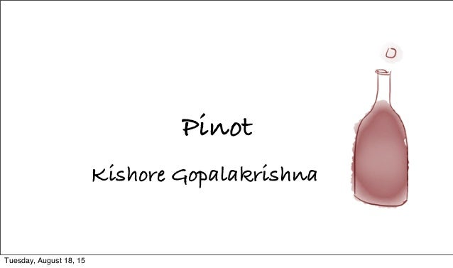 Pinot Kishore Gopalakrishna Tuesday, August 18, 15