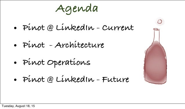 Agenda • Pinot @ LinkedIn - Current • Pinot - Architecture • Pinot Operations • Pinot @ LinkedIn - Future Tuesday, August ...