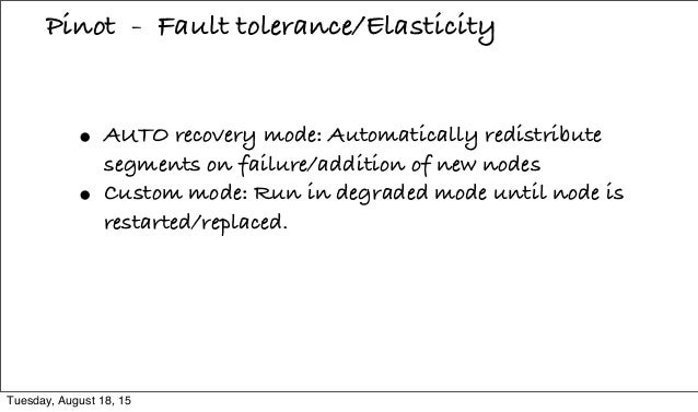 • AUTO recovery mode: Automatically redistribute segments on failure/addition of new nodes • Custom mode: Run in degraded ...