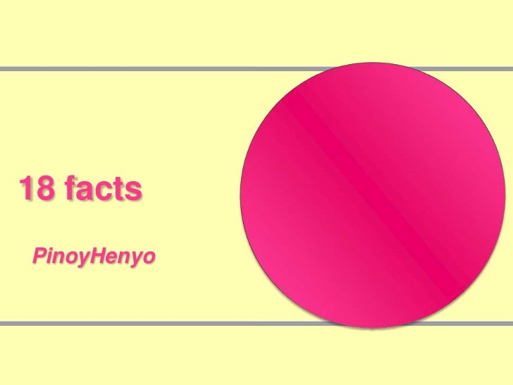 18 facts<br />PinoyHenyo<br />