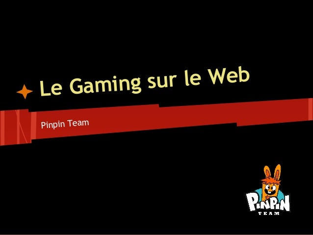 L e Gaming sur le WebPinpin Team