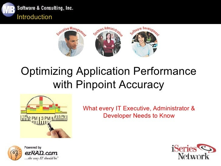 Introduction Optimizing Application Performance with Pinpoint Accuracy What every IT Executive, Administrator & Developer ...