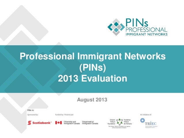 Professional Immigrant Networks (PINs) 2013 Evaluation August 2013