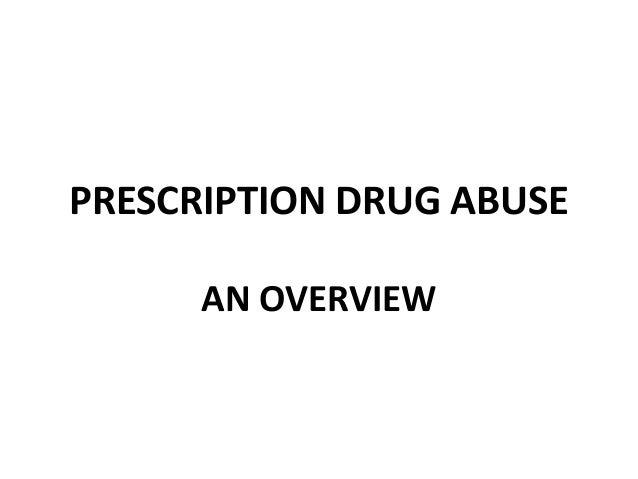 PRESCRIPTION DRUG ABUSE      AN OVERVIEW
