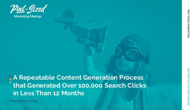 PINT-SIZEDMARKETINGGETTINGYOUNOTICEDONLINE A Repeatable Content Generation Process that Generated Over 100,000 Search Clic...