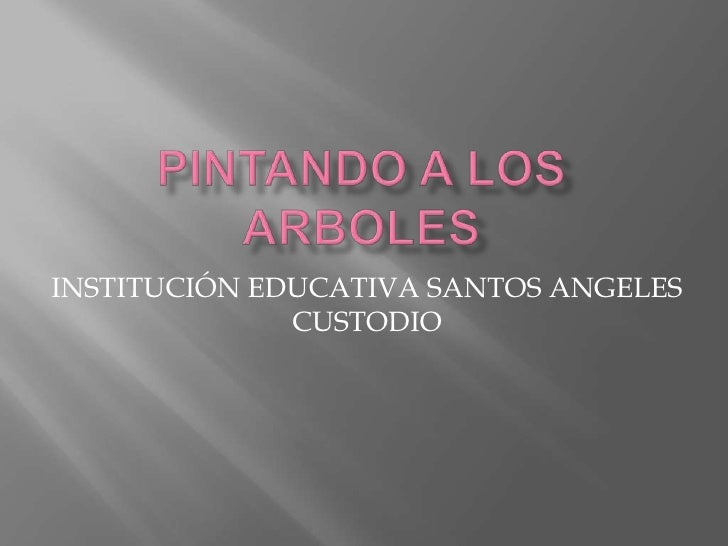 PINTANDO A LOS ARBOLES<br />INSTITUCIÓN EDUCATIVA SANTOS ANGELES CUSTODIO<br />