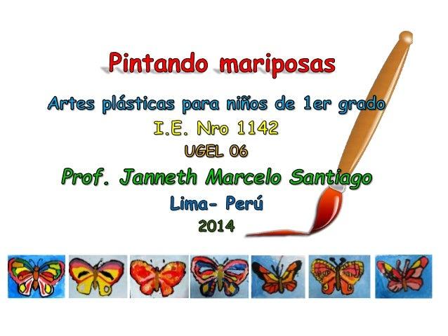 Materiales: • Témperas • Un dibujo de mariposa • Lápiz • Pinceles