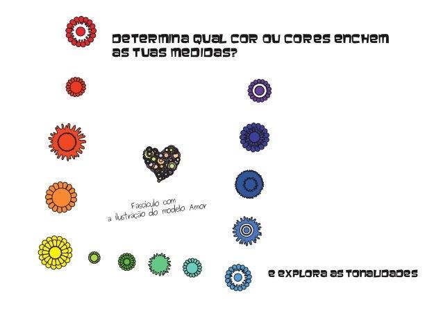 Determina qual cor ou cores enchem as tuas medidas? e explora as tonalidades Fascículo com a ilustração do modelo Amor