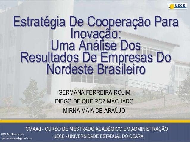 ROLIM, Germana F. germanafrolim@gmail.com Estratégia De Cooperação Para Inovação: Uma Análise Dos Resultados De Empresas D...